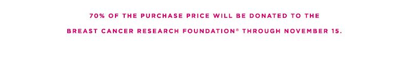 70% of the purchase price will be donated to BCRF through November 15