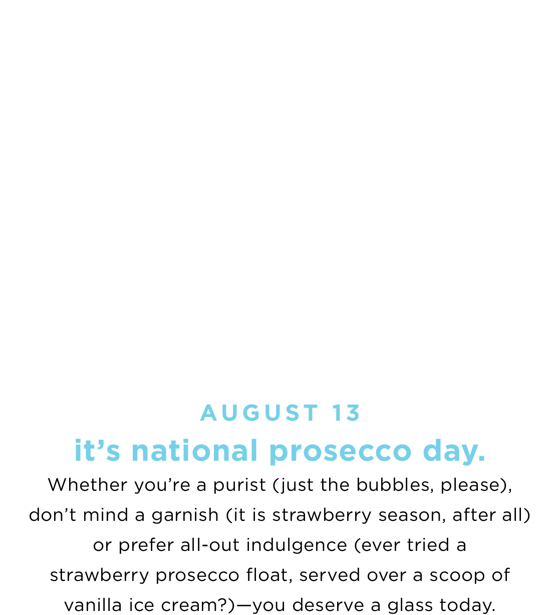 AUGUST 13 - It's national prosecco day.