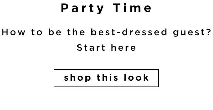 PARTY TIME - SHOP THIS LOOK