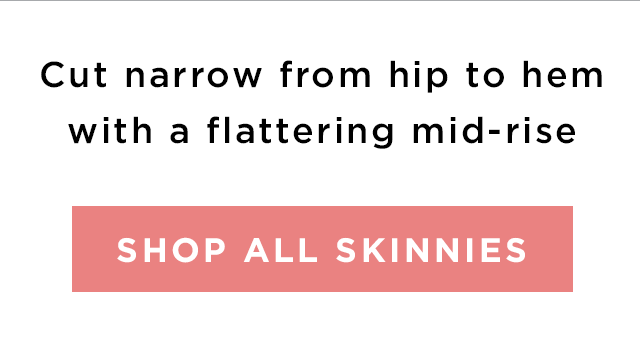 SHOP ALL SKINNIES