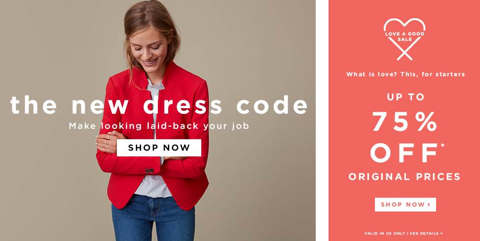 THE NEW DRESS CODE , UP TO 75% OFF* ORIGINAL PRICES