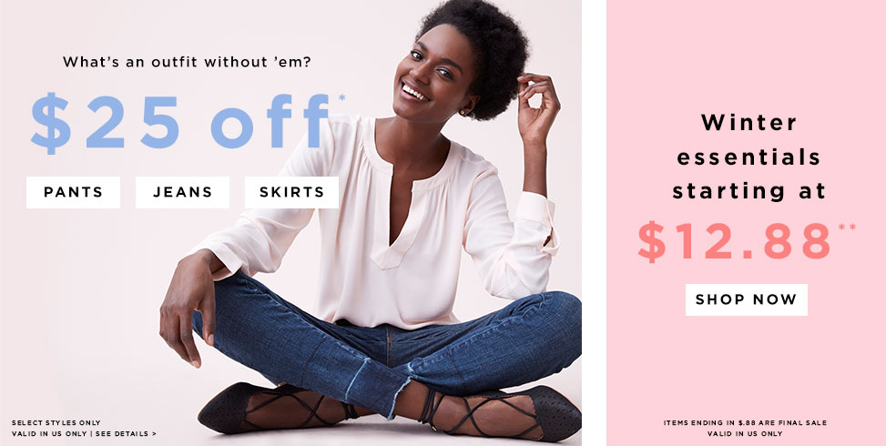 $25 off FP PANTS, JEANS, SKIRTS, WINTER ESSENTIALS STARTING AT $12.88**
