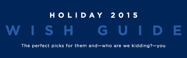 HOLIDAY 2015 WISH GUIDE