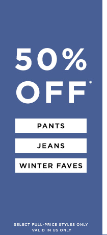 50% Off Pants, Jeans & Winter Faves