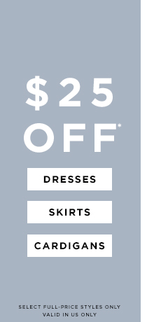 $25 Off Dresses, Skirts & Cardigans